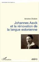 Antoine Chalvin - Johannes Aavik et la rénovation de la langue estonienne